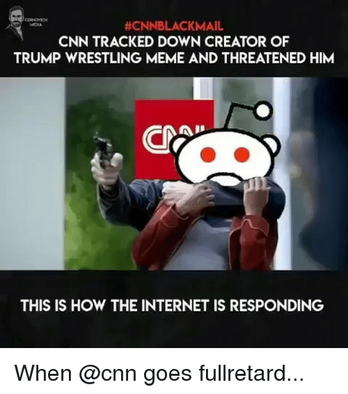 cnnblackmail-cnn-tracked-down-creator-of-trump-wrestling-meme-and-24768855